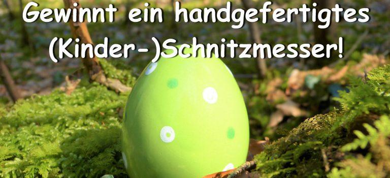 Ostergewinnspiel-gewinnt ein (Kinder-)Schnitzmesser, handgefertigt!